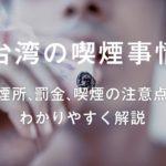 【台湾の喫煙事情】喫煙所、罰金、喫煙の注意点【わかりやすく解説】
